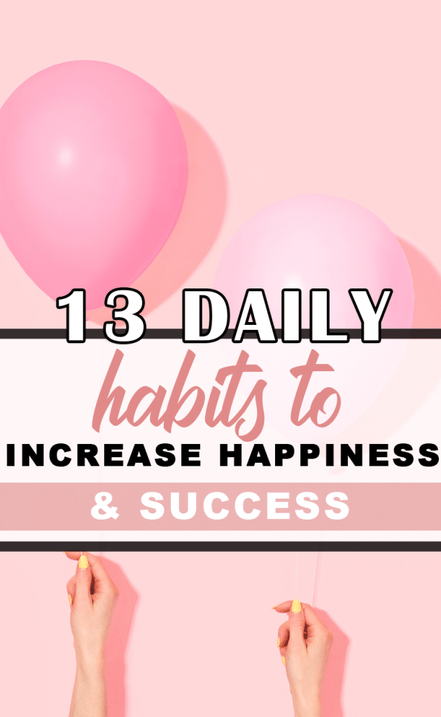13 Daily Habits that are sure to make you happier and more successful in all areas of life