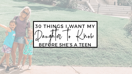 30 Things I Want My Daughter to Know Before She Grows Up
