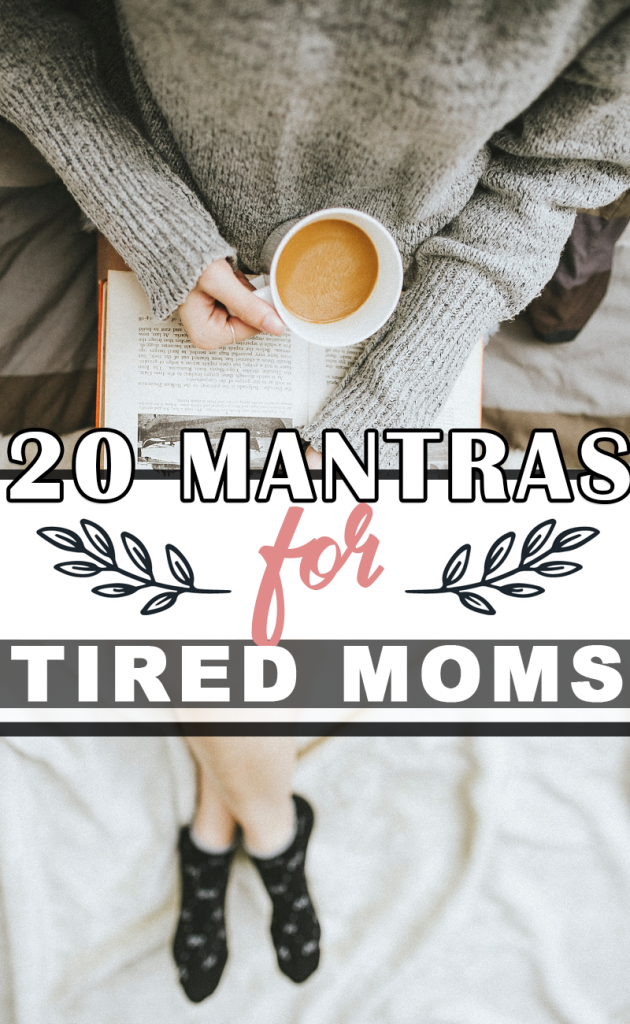 You are the exact mom your child needs and 19 more mantras for overwhelmed moms.