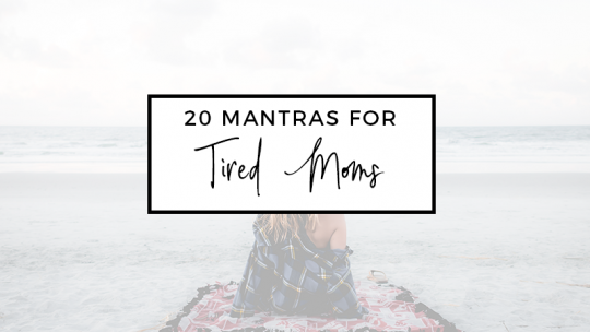 20 Mantras for Tired Moms