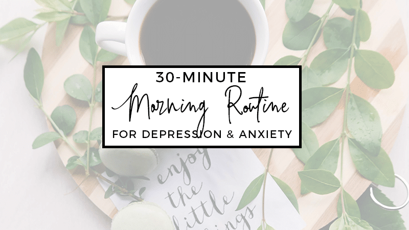 30-Minute Morning Routine for Depression and Anxiety