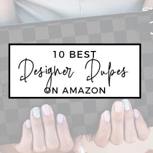 10 Best Designer Dupes on Amazon