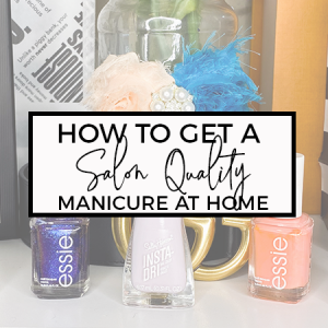 How to Get a Salon Quality Manicure at Home