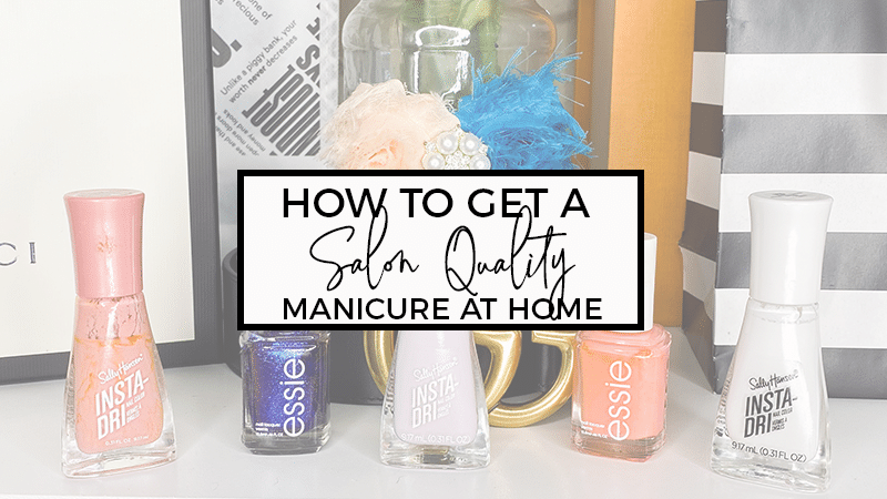How to Get a Perfect Salon Quality Manicure at Home